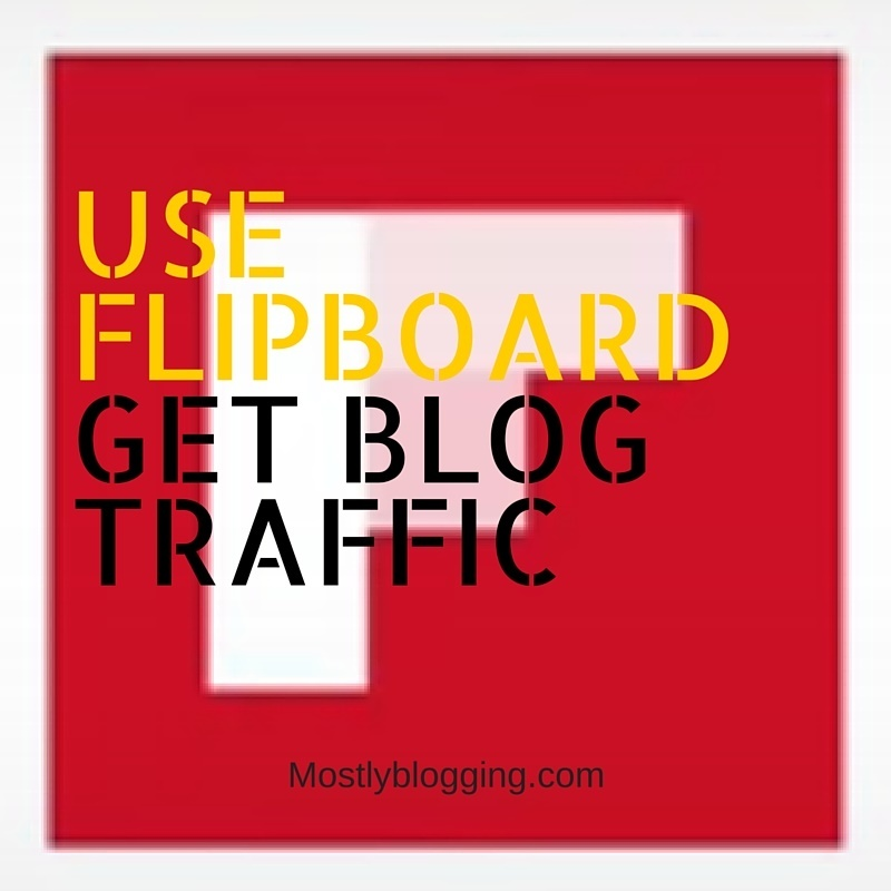 How to Get Swarms of Free Blog Traffic With Flipboard | Mostly Blogging